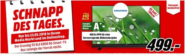 Grundig Fernseher 55 BLE 6800 für 499 € am 23.5.2016 als Media Markt Schnapp des Tages