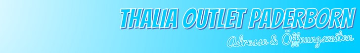 Thalia Outlet Paderborn - Öffnungszeiten und Adresse