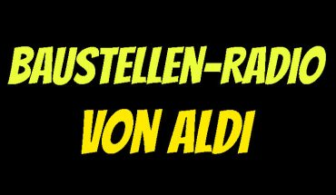 ALDI Baustellen-Radio