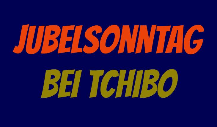 Tchibo Jubelsonntag