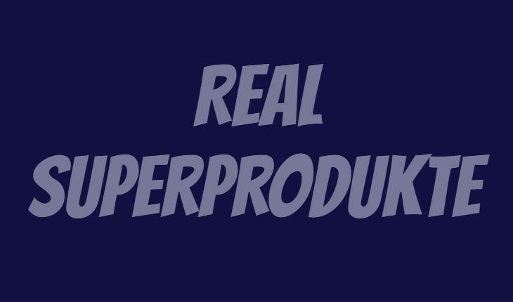Real Superprodukte