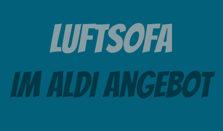 luftsofa als aldi angebot ab 10 aldi air lounger. Black Bedroom Furniture Sets. Home Design Ideas