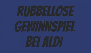 ALDI GEWINNSPIEL 2019 RUBBELLOSE